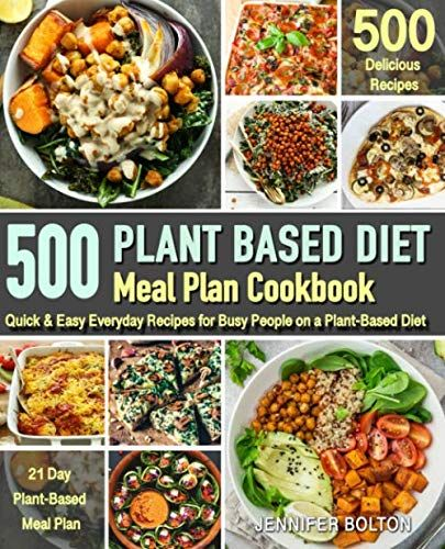 Plant Based Meal Plan Cookbook 500 Quick Easy Everyday Recipes For Busy People Plant Based Meal Planning Plant Based Diet Meal Plan Eating Plant Based Diet