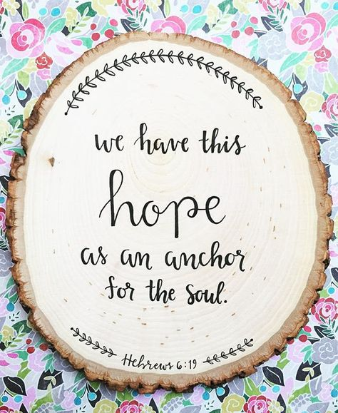"""Hebrews 6:19 - """"We have this hope as an anchor for the soul."""" Hand lettered wood slice. #wildflowerlettering #jw"""