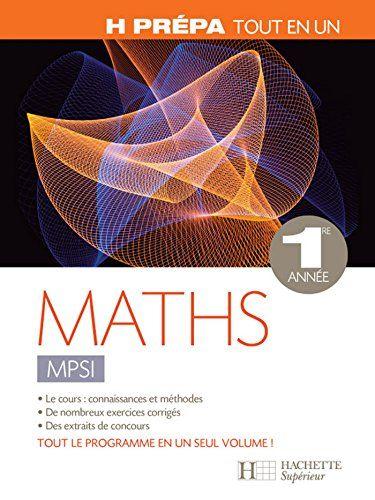 Telecharger Mathematiques 1re Annee Mpsi Tout En Un H Prepa Mathematiques Pdf Par Xavier Oudot Telecharger Votre Fichier Ebook Mainte Ebook Pdf Books Math