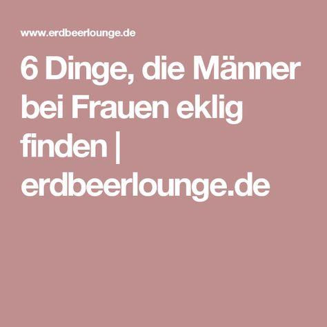 6 Dinge, die Männer bei Frauen eklig finden | erdbeerlounge.de