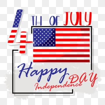 Happy Independence Day 4th Fo July Flag Usa Happy Independence Day Png Transparent Clipart Image And Psd File For Free Download Happy Independence Day Happy Independence Independence Day