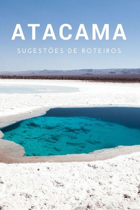 Atacama: Sugestões de roteiros de 3, 5 e 7 dias   Viajando na Janela