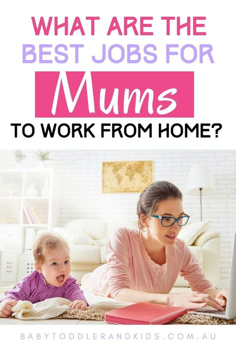 What Are The Best Jobs For Mums To Work From Home? - Baby Toddler & Kids