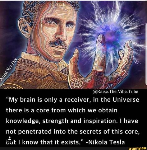 """""""My brain is only a receiver, in the Universe there is a core from which we obtain knowledge, strength and inspiration. I have not penetrated into the secrets of this core, ufat I know that it exists."""" -Nikola Tesla – popular memes on. Spiritual Awakening, Spiritual Quotes, Spiritual Meditation, Nikola Tesla Quotes, Nicola Tesla, Les Chakras, Spirit Science, Science Facts, Science Quotes"""