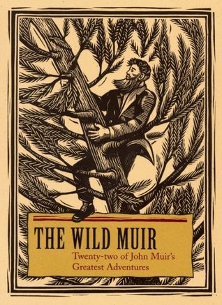 Download Pdf The Wild Muir Twenty Two Of John Muir S Greatest Adventures By Lee Stetson Free Epub Mobi Ebooks Muir John Muir Greatest Adventure