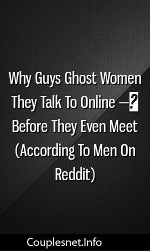 Why Guys Ghost Women They Talk To Online — Before They Even Meet