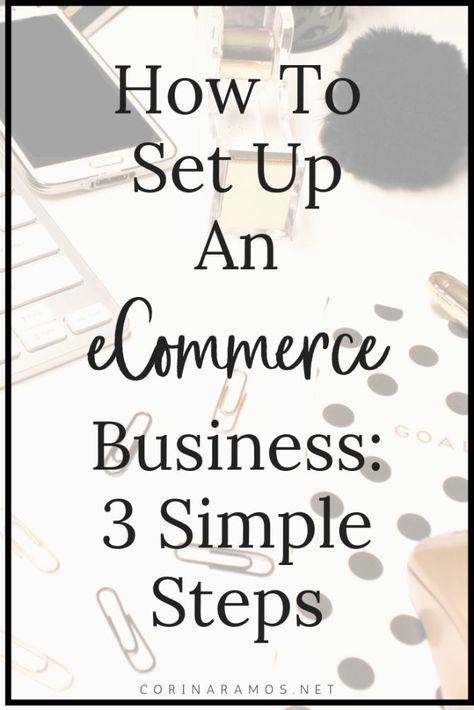 How To Set Up An eCommerce Business: 3 Simple Steps
