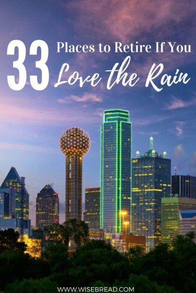 33 Places To Retire If You Love The Rain In 2020 Dallas Attractions City Pass Texas Travel