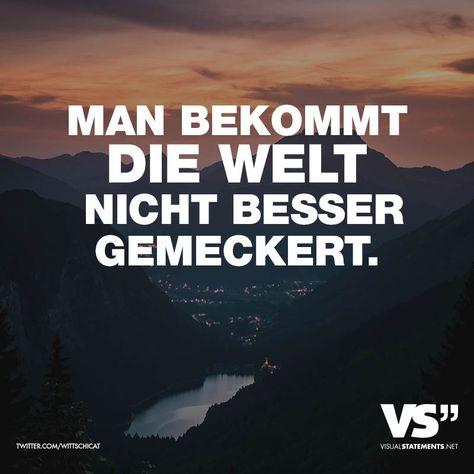 Visual Statements® Man bekommt die Welt nicht besser gemeckert. Sprüche / Zitate / Quotes / Leben / Freundschaft / Beziehung / Liebe / Familie / tiefgründig / lustig / schön / nachdenken