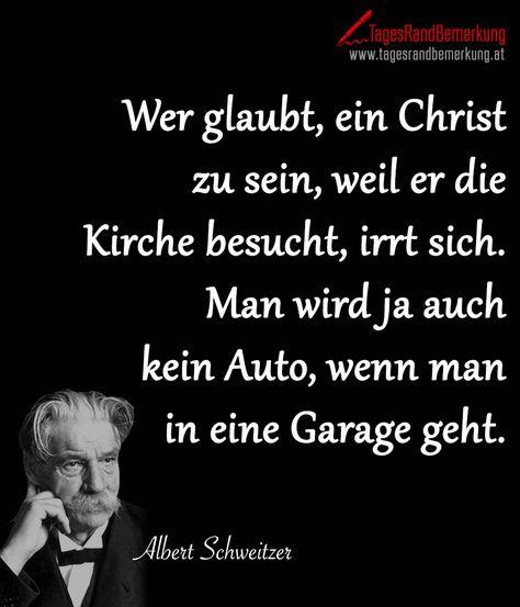 Das Zitat zum Tag von der Die TagesRandBemerkung: Wer glaubt, ein Christ zu sein, weil er die Kirche besucht, irrt sich. Man wird ja auch kein Auto, wenn man in eine Garage geht., zum Thema Gesellschaft, Motivation, Personen