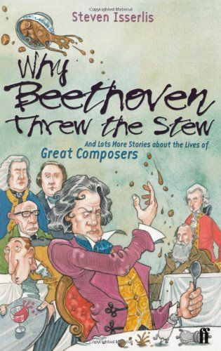 Why Beethoven Threw the Stew: And Lots More Stories about the Lives of Great Composers by Steven Isserlis Preschool Music, Music Activities, Music Lesson Plans, Music Lessons, Piano Lessons, Art Music, Music Books, Children's Books, Primary Music