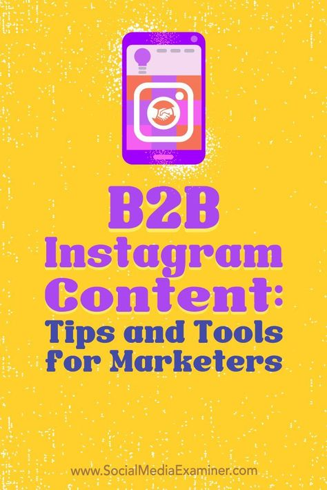 B2B Instagram Content: Tips and Tools for Marketers : Social Media Examiner