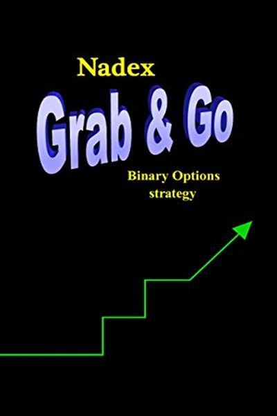 2019 The Nadex Grab Go Binary Options Strategy By Bill Graper