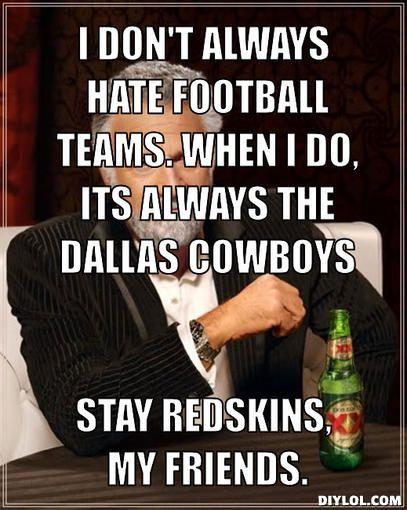 redskins fan I Hate Dallas Cowboys   always hate football teams. When i do, its always the Dallas Cowboys ...