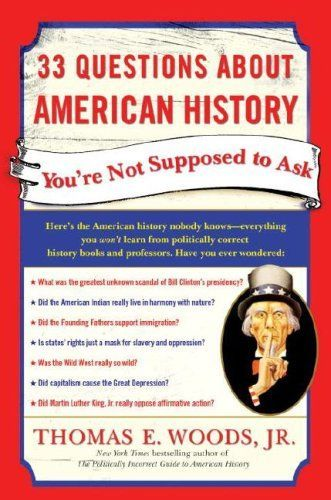 Photo of 33 Questions About American History Youre Not Supposed to Ask Thomas E. Woods 0307346684 97803073466
