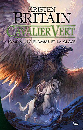 Cavalier Vert T6 La Flamme Et La Glace De Kristen Britain Https Www Amazon Fr Dp B07b64t6wl Ref Cm Sw R Pi Dp U X Vqz1ab6w3t7 Heroisme Lecture Magie Noire