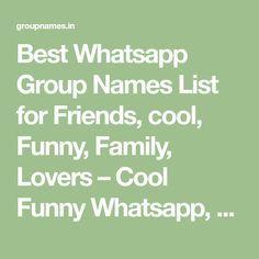 Best Whatsapp Group Names List For Friends Cool Funny Family Lovers Cool Funny Whatsapp Friend Group Names Funny Best Group Names Funny Group Names List