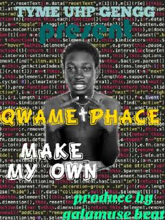 Quame Phace Make My Own Prod By Galamuse Mp3 Good Music Music Download How To Make
