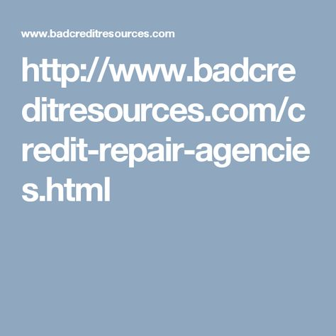 http://www.badcreditresources.com/credit-repair-agencies.html