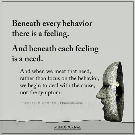 Beneath every behavior there is a feeling. And beneath each feeling is a need. And when we meet that need, rather than focus on the behavior, we begin to deal with the cause, not the symptom. – Ashleigh Warner #feeling #emotions #mentalhealth