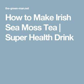 How To Make Irish Sea Moss Tea Super Health Drink Sea Moss Irish Sea Health Drink