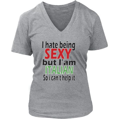 9b578ef7e Italian T Shirt - I hate being sexy but I am Italian | Products ...