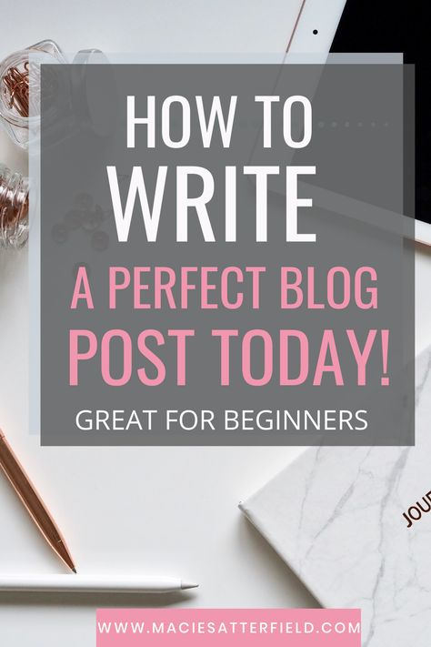 How To Write A Perfect Blog Post Every Time - Macie Satterfield