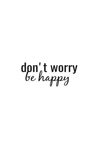 Don T Worry Be Happy Quote Poster By Brunohurt Happy Quotes Be Happy Quote Quote Posters