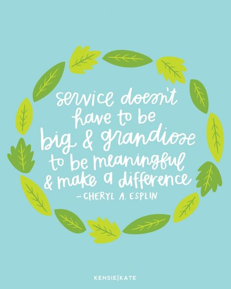 Service doesn't have to be big and grandiose to be meaningful and make a difference.  Cheryl A. Esplin