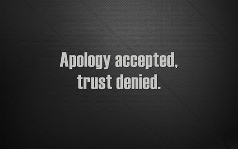 Apology accepted, trust denied.  #INTJ