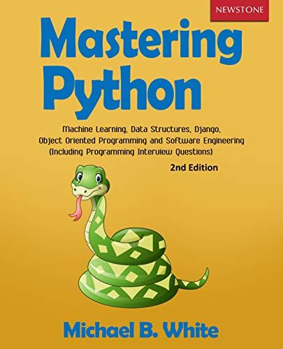 Mastering Python Machine Learning Data Structures Django Object Oriented Programming And Software Engineering Including Programming Interview Questions 2