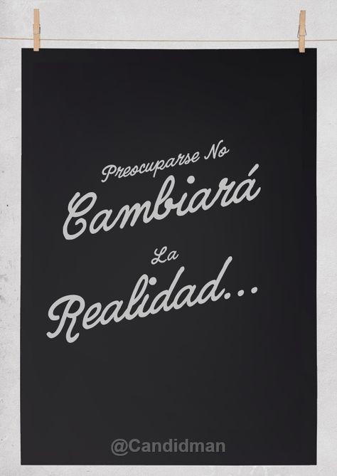 """""""Preocuparse no cambiará la realidad..."""" #Citas #Frases @Candidman"""