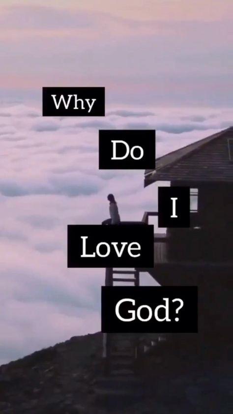 Why do i love God?