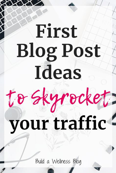 5 First Blog Post Ideas to Skyrocket Your Traffic from the Start