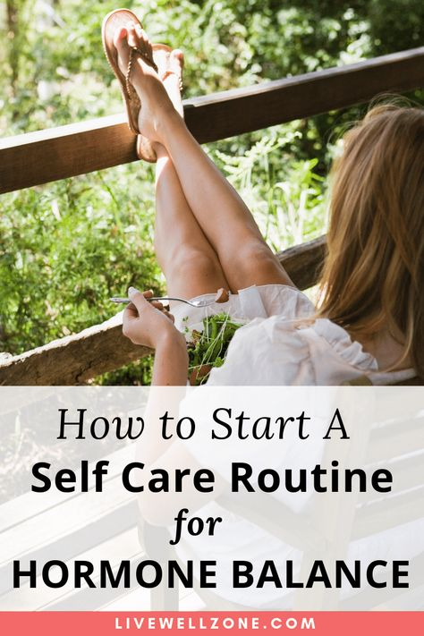 Self Care Routine for Hormones: Top Tips to Get Started - Live Well Zone