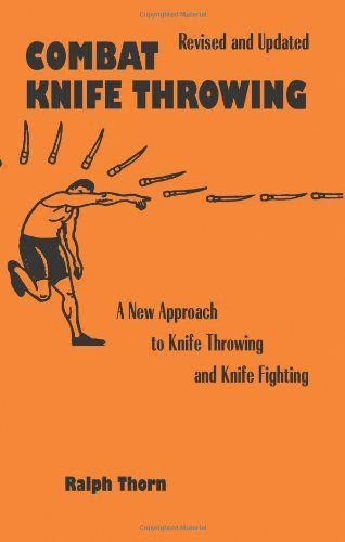 Combat Knife Throwing A New Approach To Knife Throwing And Knife