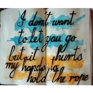 I Donu0027t Want To Let You Go But It Hurts My Hands To Hold The Rope. | Take  Care   The QUIT | Pinterest | Sinks, Brand New And Ropes