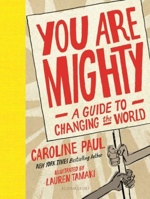 You Are Mighty A Guide To Changing The World Hardcover Caroline Paul Mentor Texts Opinion Writing Mentor Text