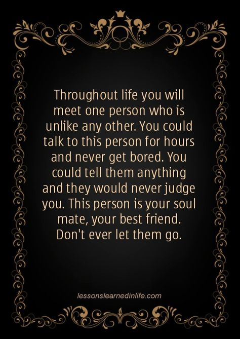 Throughout life you will meet one person who is unlike any other. You could talk to this person for hours and never get bored. You could tell them anything and they would never judge you. This pers...