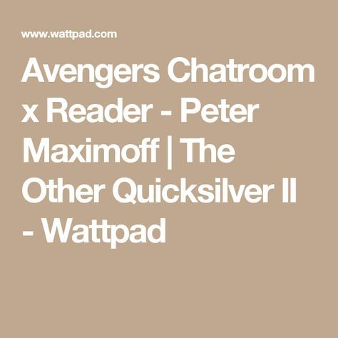 ASSEMBLE ✦ avengers chatroom - Peter Maximoff   Cool