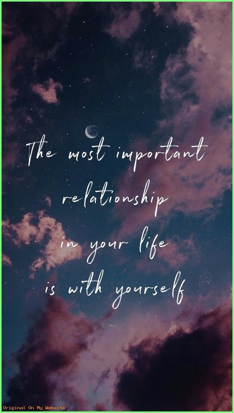 Wallpaper Iphone - The most important relationship in your life is with yourself.  #wallpaperiphone4k #wallpaperiphone7 #wallpaperiphonequotesinspirationpositivevibes