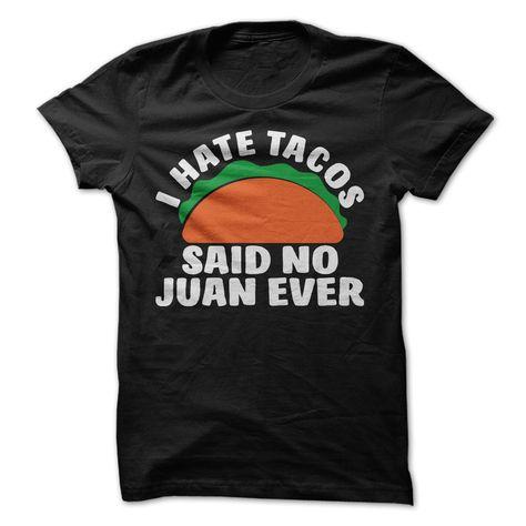 I Hate Tacos Said No Juan Ever [T-Shirt] awesomethreadz