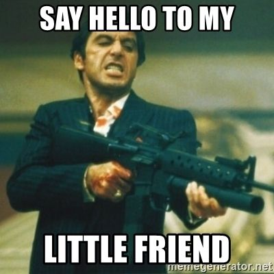 Tony Montana Say Hello To My Little Friend Comment Memes Hello To Myself Say Hello