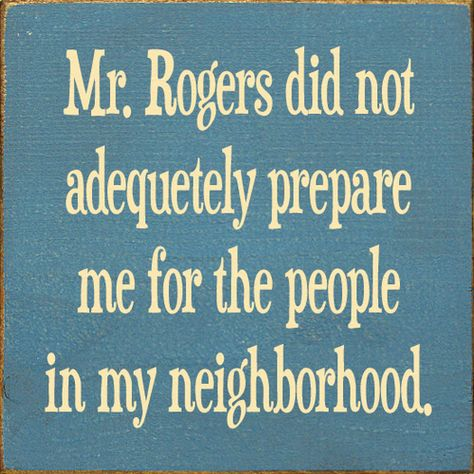 Wood Sign - Mr. Rogers Did Not Adequately Prepare Me For