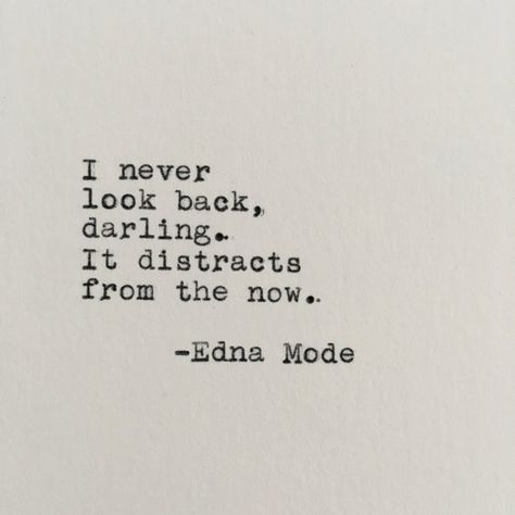 I never look back, darling. It distracts from the now. Edna Mode ------- Ive loved vintage typewriters since the first time I set eyes on one. With this piece, I have the opportunity to share that feeling with you! This quote is lovingly typed on a 1955 Smith-Corona typewriter on