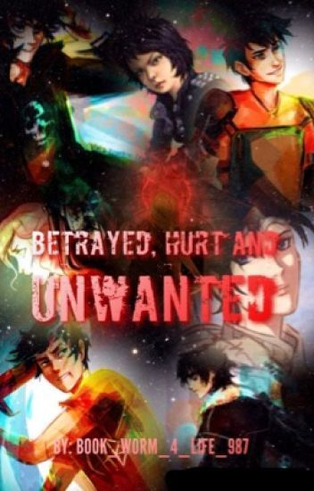 Betrayed, Hurt and Unwanted  (Percy Jackson Fanfiction