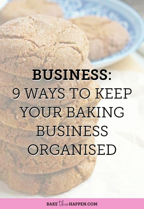 Bake This Happen — 9 WAYS TO KEEP YOUR BAKING BUSINESS ORGANISED