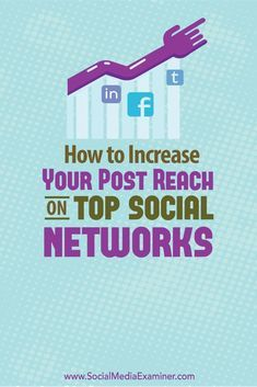 How to Increase Your Post Reach on Top Social Networks : Social Media Examiner