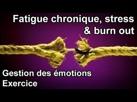 Syndrome de fatigue chronique, stress, burn out, gestion des émotions, exercice - YouTube