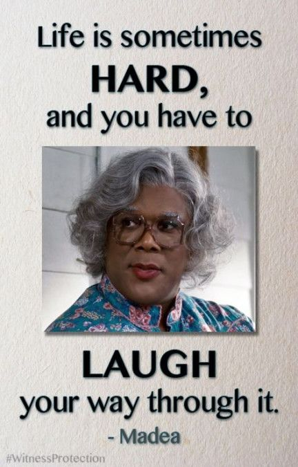 Trendy Quotes Funny Sarcastic Life Lessons Wisdom Ideas Madea Funny Quotes Madea Quotes Tyler Perry Quotes